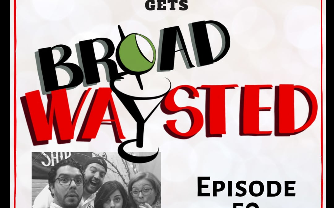 Episode 50: Krysta Rodriguez gets Broadwaysted!