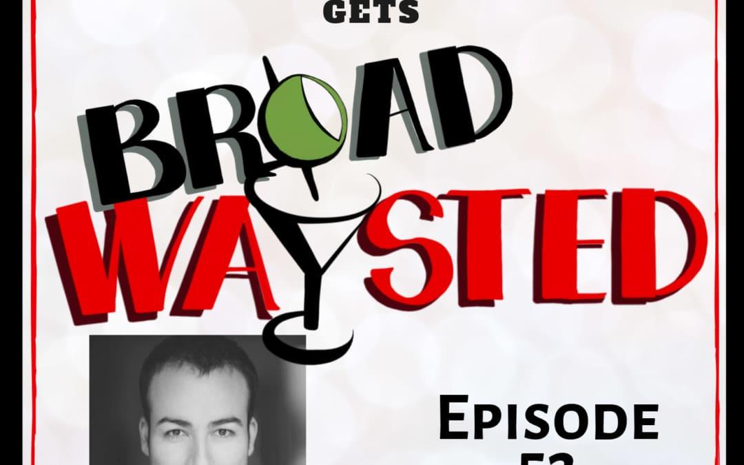 Episode 52: Caesar Samayoa gets Broadwaysted!