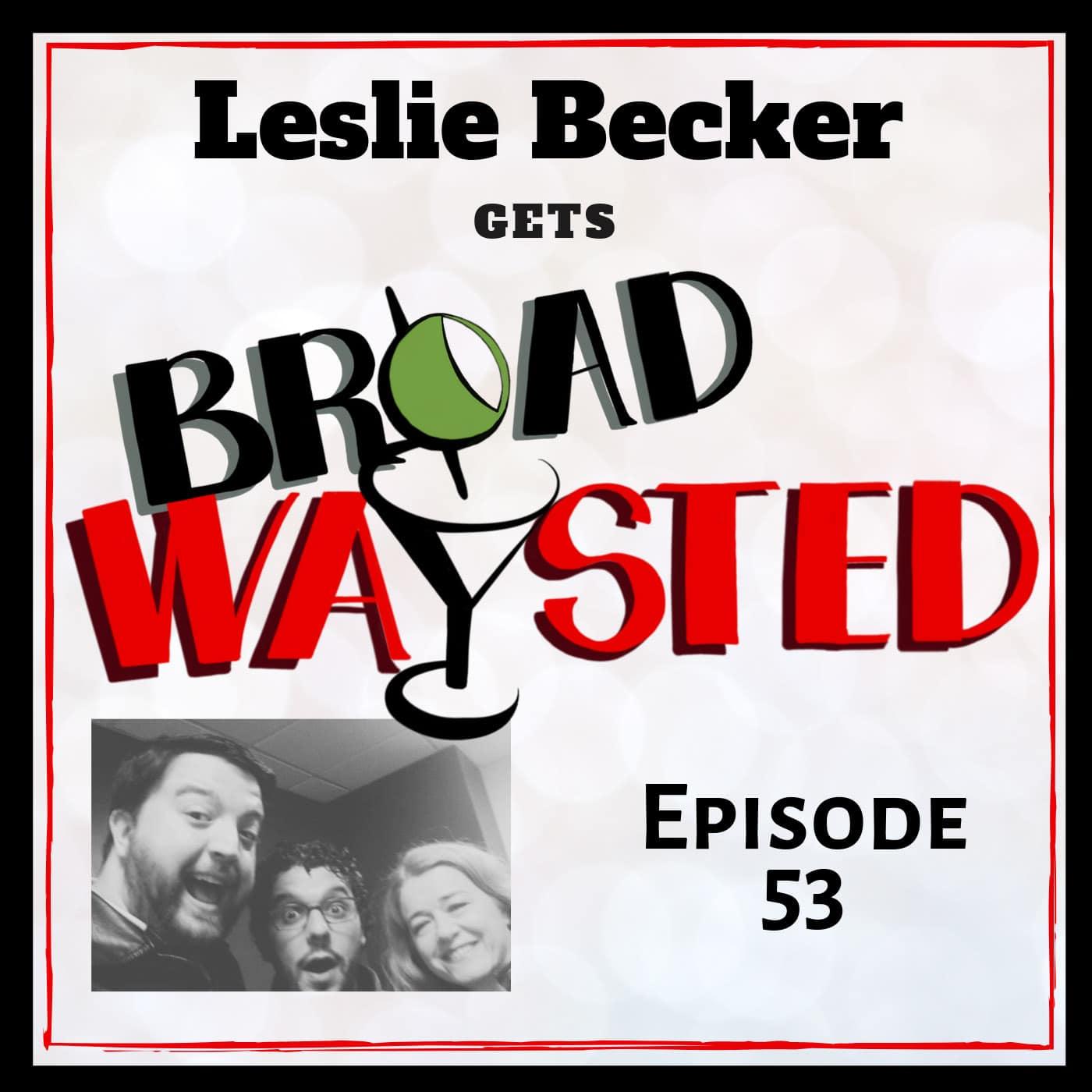 Broadwaysted Ep 53 Leslie Becker