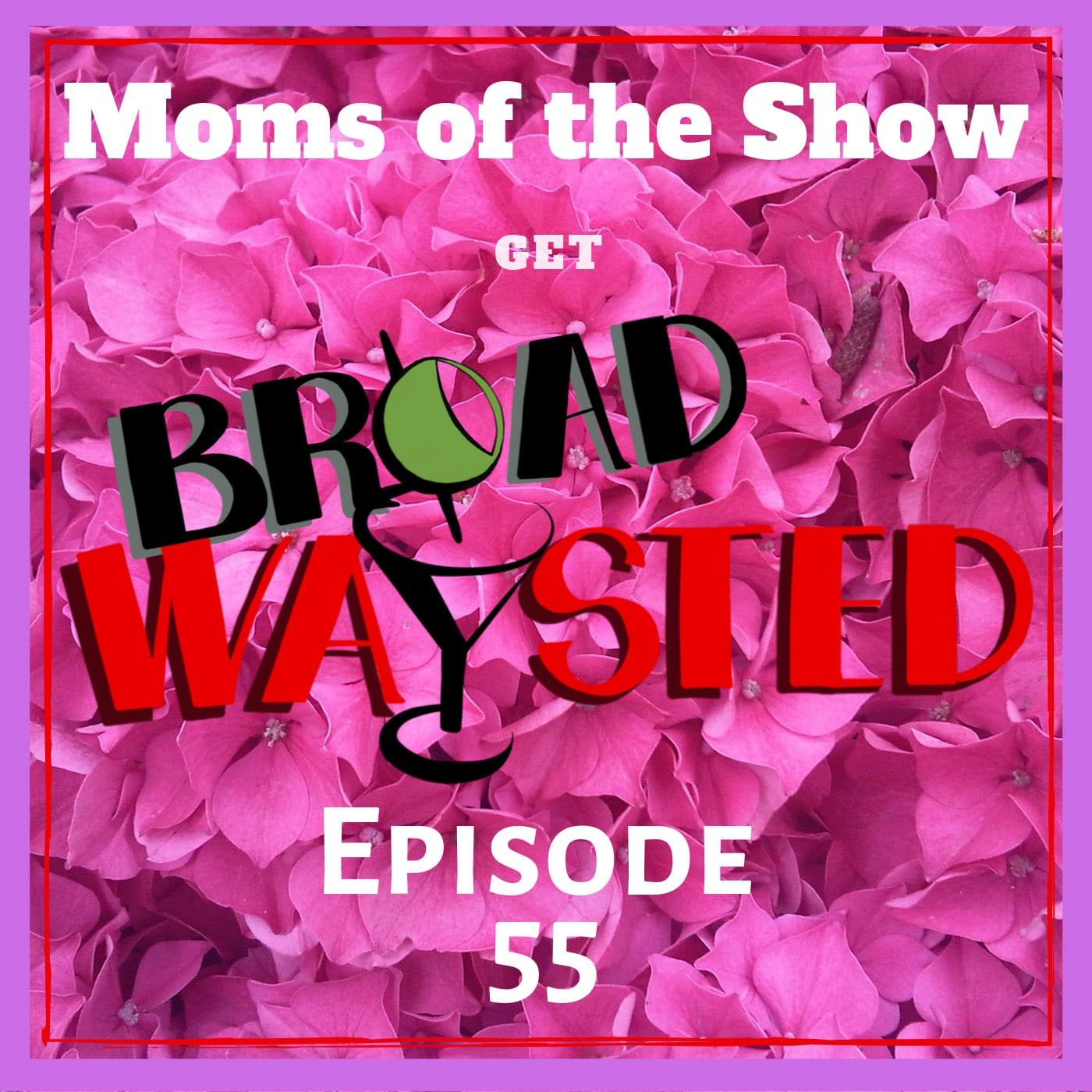 Broadwaysted Ep 55 Moms of the Show