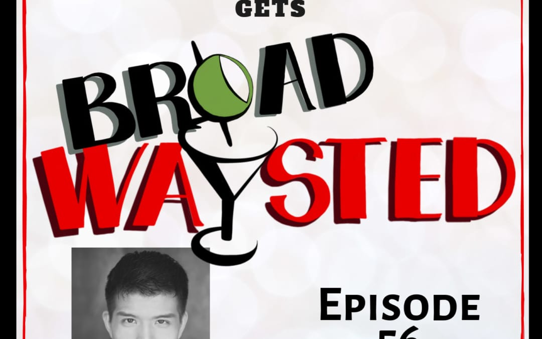 Episode 56: Telly Leung gets Broadwaysted!