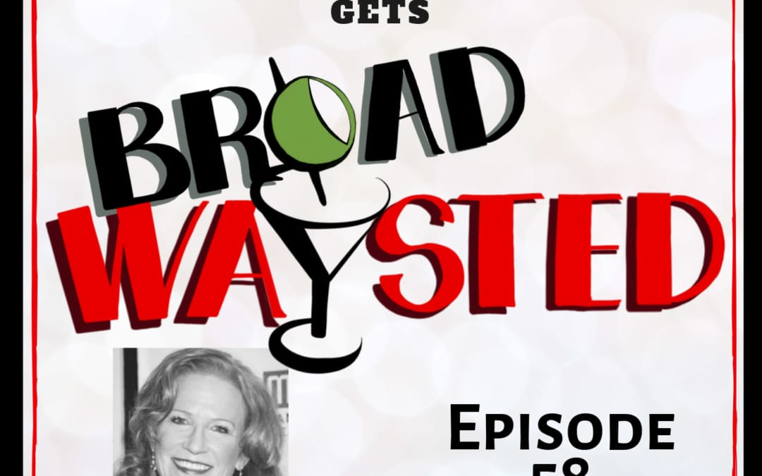 Episode 58: Johanna Day gets Broadwaysted!
