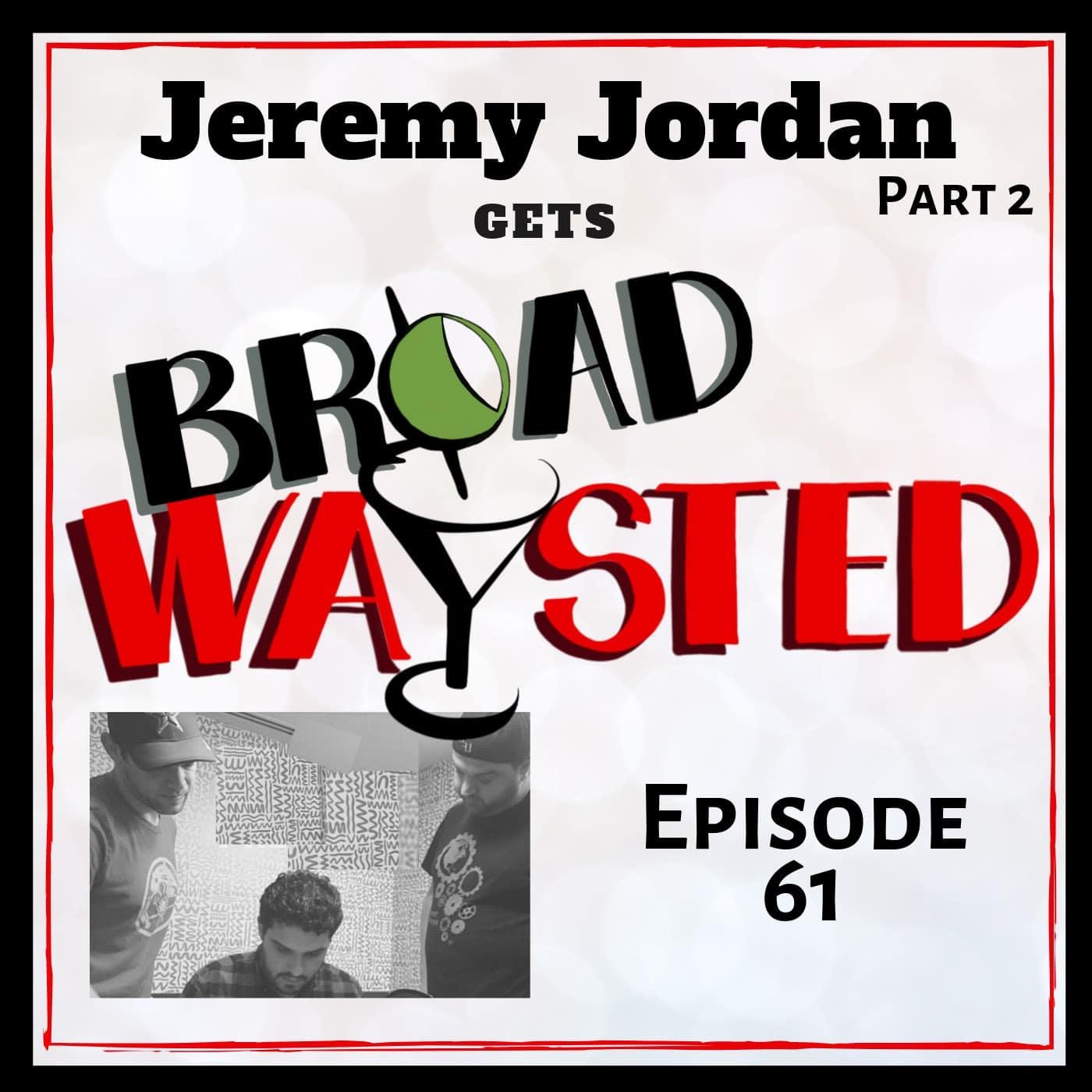 Broadwaysted Ep 61 Jeremy Jordan Pt 2