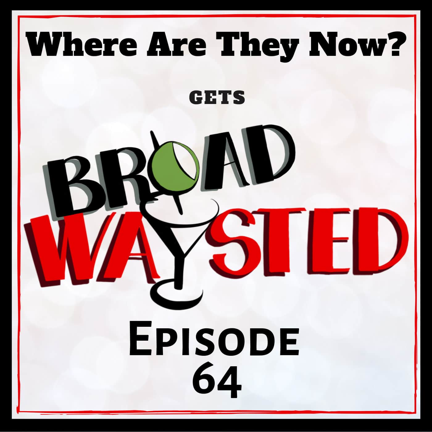 Broadwaysted Ep 64 Where are they now_