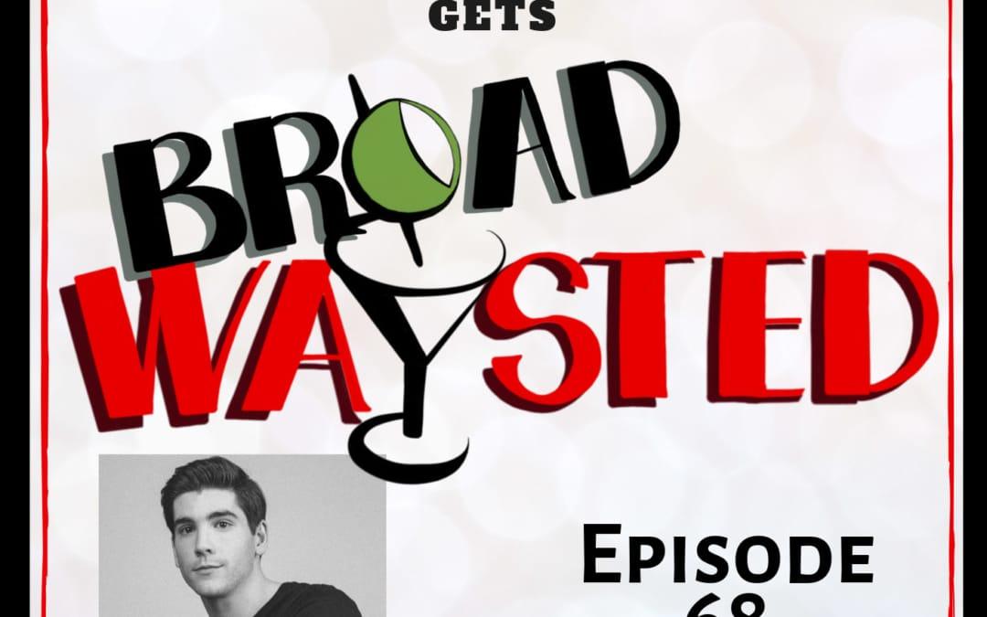 Episode 68: Adam Kaplan gets Broadwaysted!