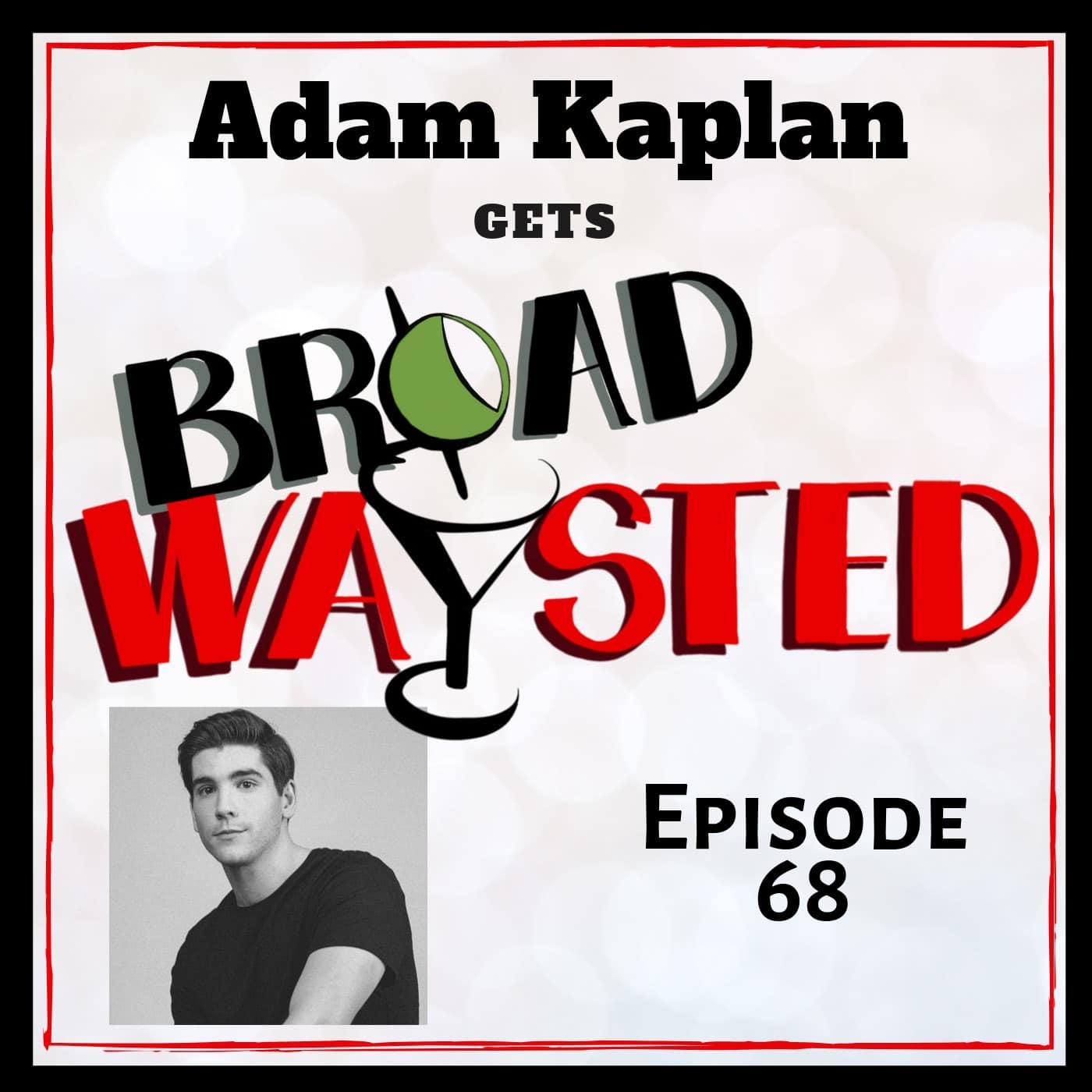 Broadwaysted Ep 68 Adam Kaplan