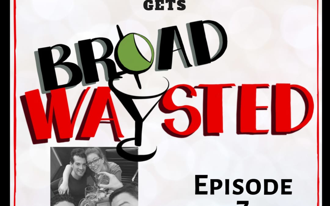 Episode 7: AJ Shively gets Broadwaysted!