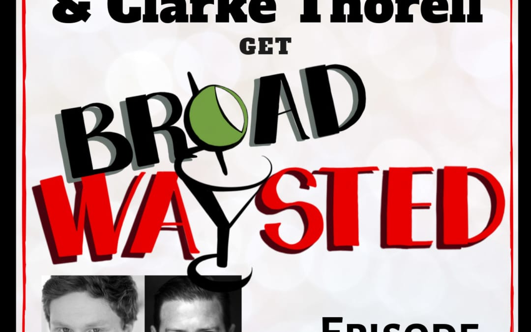 Episode 71: Nicholas Barasch and Clarke Thorell get Broadwaysted!