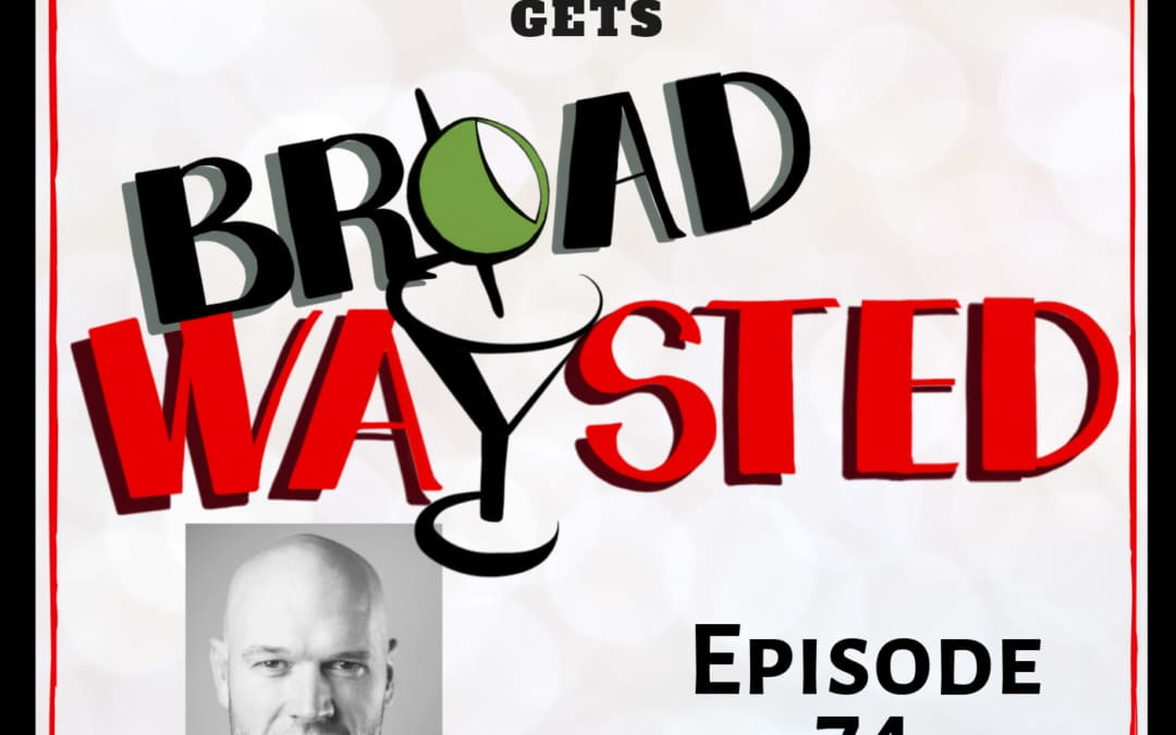 Episode 74: Zachary James gets Broadwaysted!