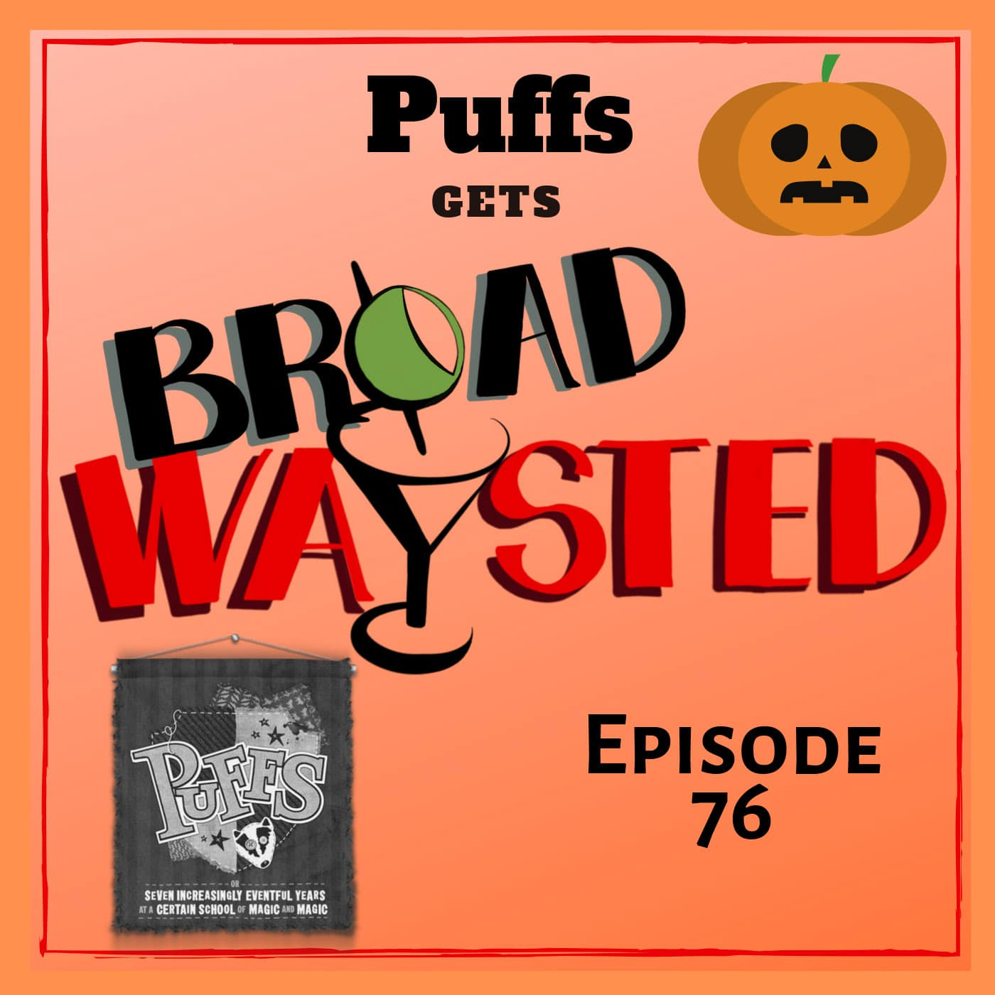Broadwaysted Ep 76 Puffs