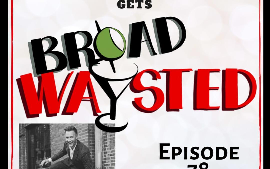 Episode 78: Nathan Johnson gets Broadwaysted!