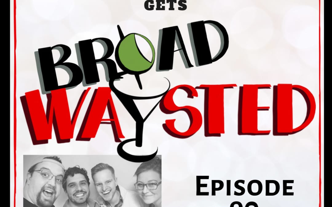 Episode 90: Tyler Mount gets Broadwaysted!