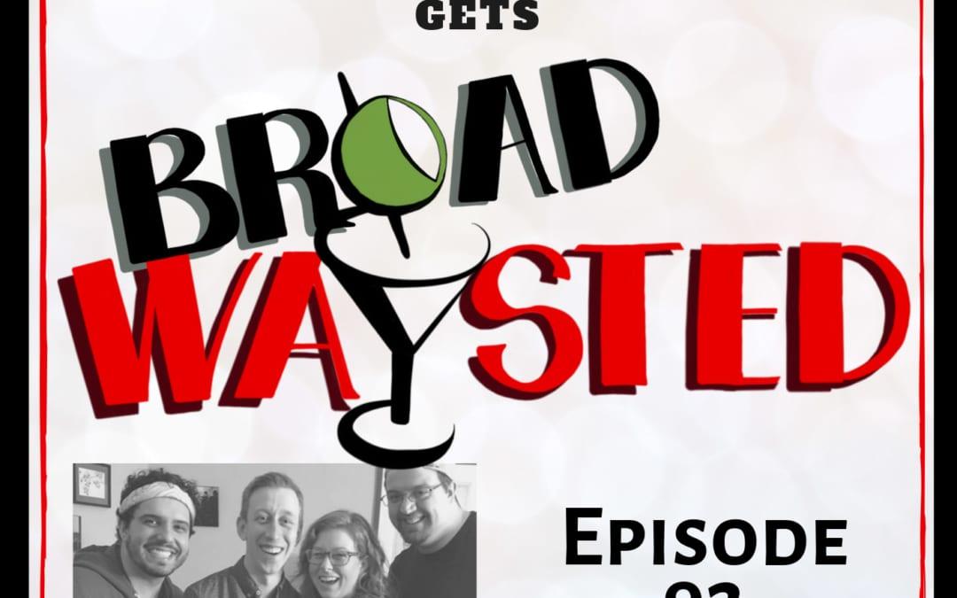 Episode 92: Ryan Breslin gets Broadwaysted!