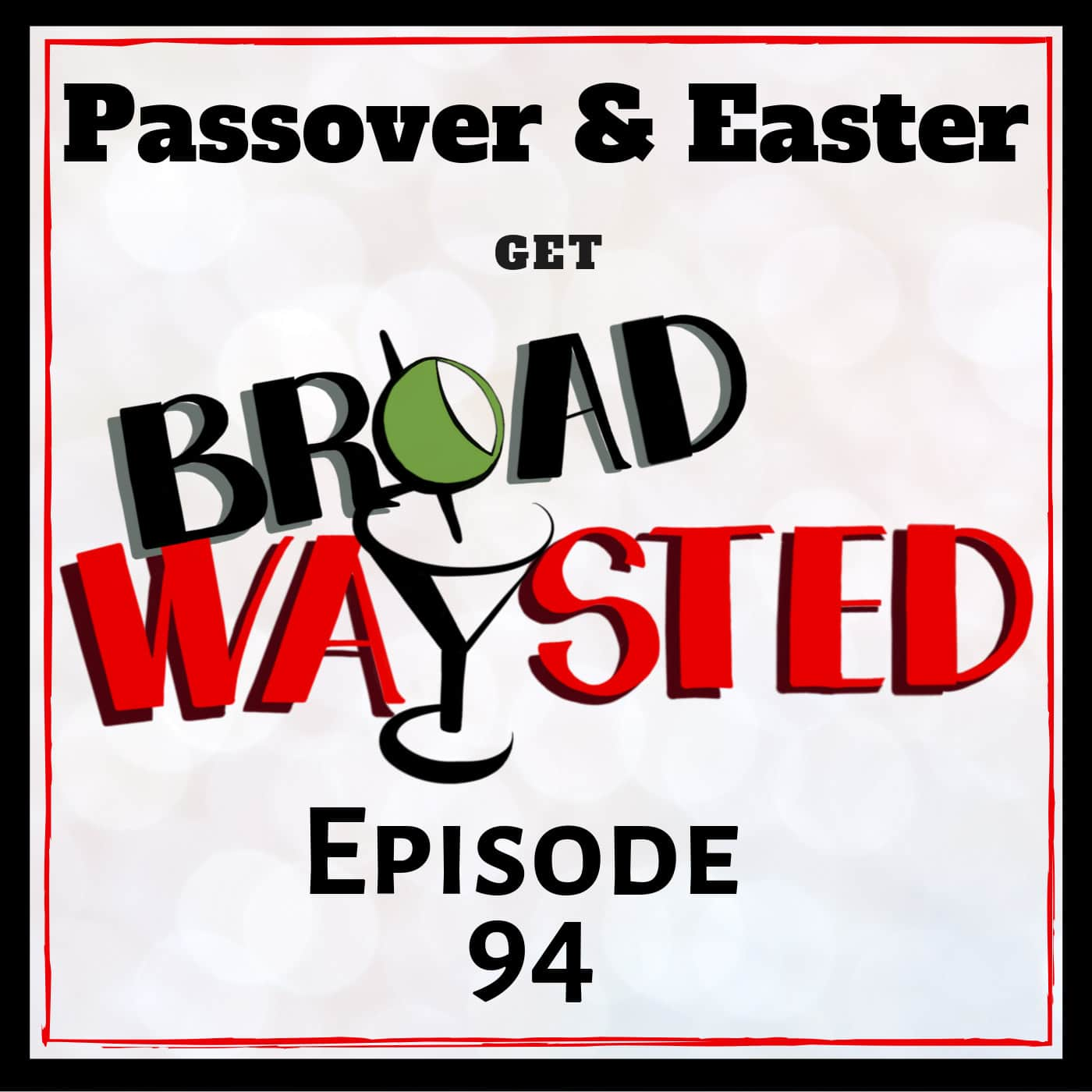 Broadwaysted Ep 94 Passover and Easter