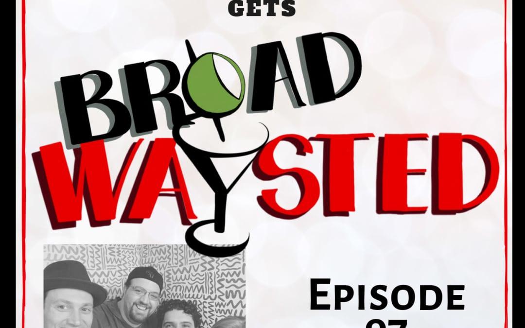Episode 97: Bryce Pinkham gets Broadwaysted!