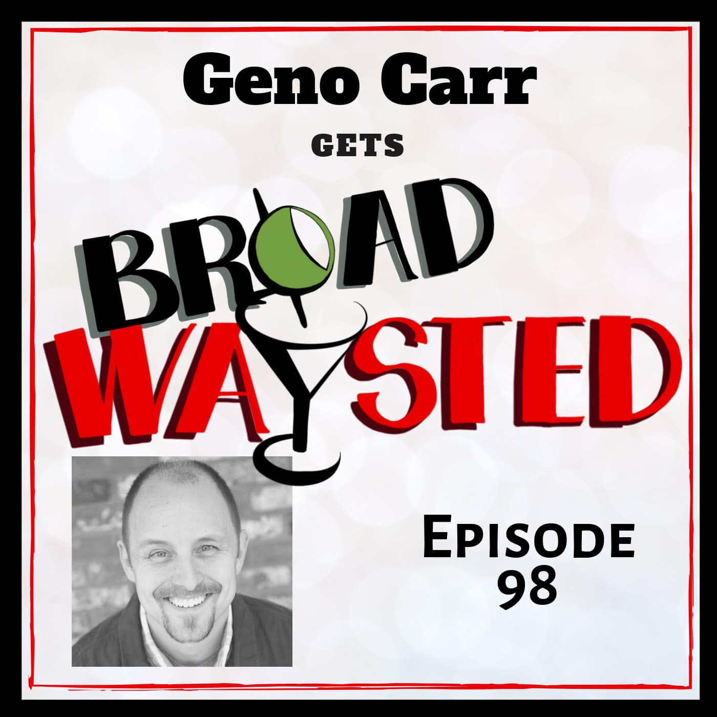 Broadwaysted Ep 98 Geno Carr