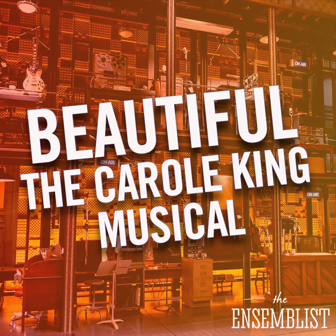 The Ensemblist Hosted by Mo Brady Episode 197 Beautiful The Carole King Musical
