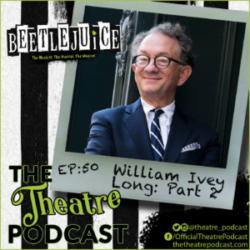 Ep50 - William Ivey Long (Part 2): 6-time Tony Award Winning Costume Designer