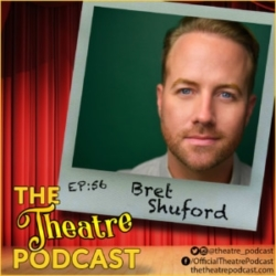 The Theatre Podcast Ep56 Guest Bret Shuford