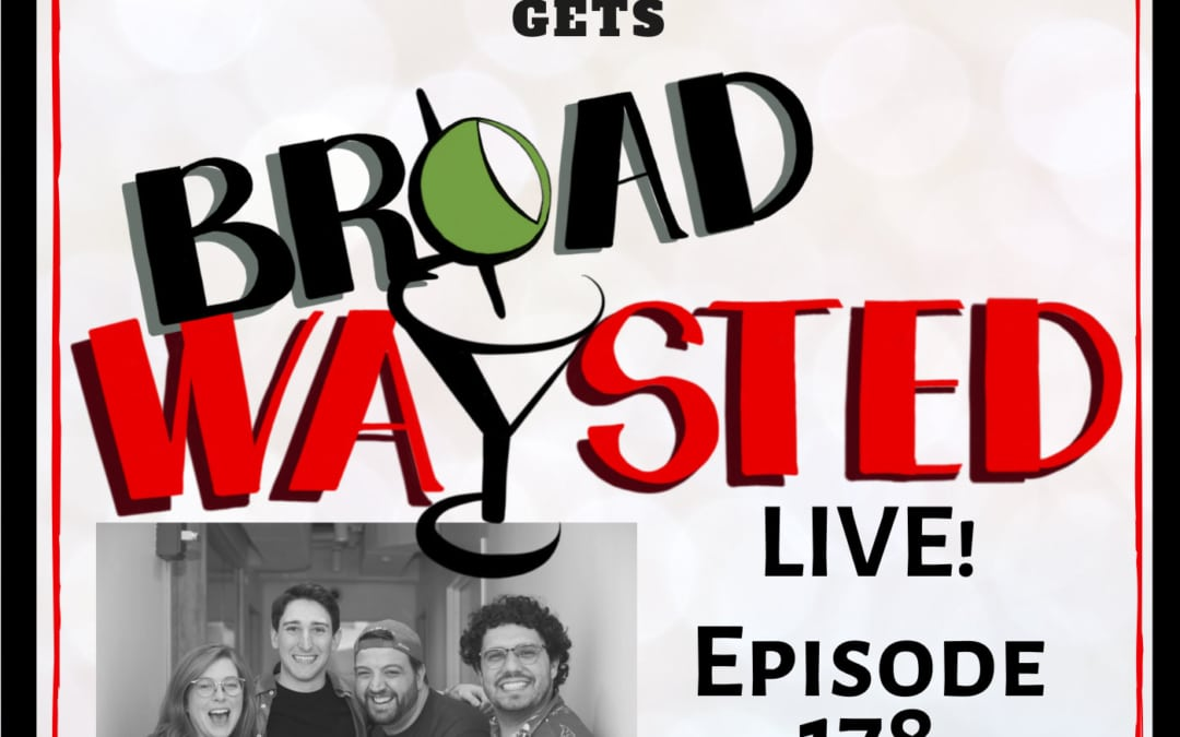 Episode 178: Ben Fankhauser LIVE gets Broadwaysted!