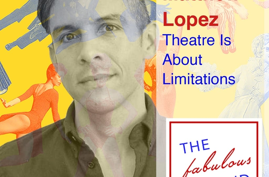 Episode 76: Matthew Lopez: Theatre Is About Limitations