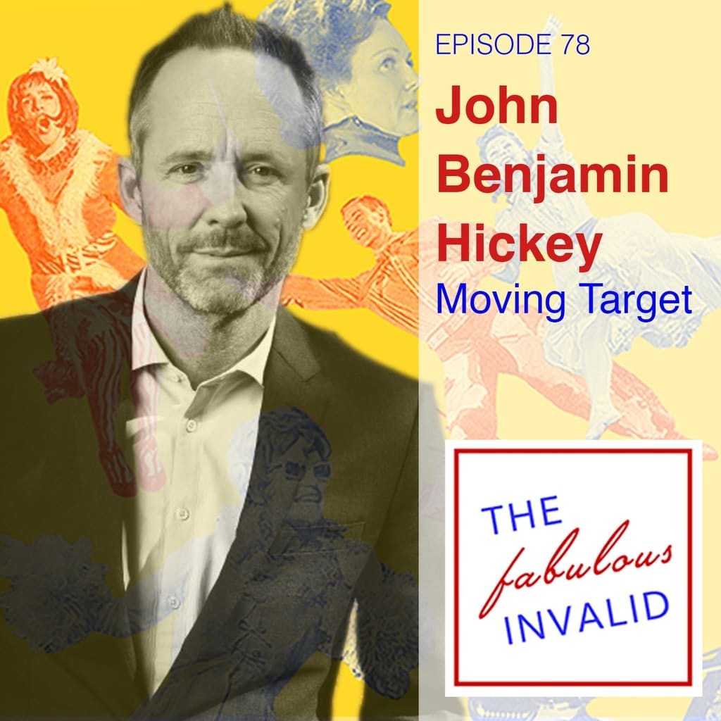 The Fabulous Invalid Episode 78: John Benjamin Hickey: Moving Target