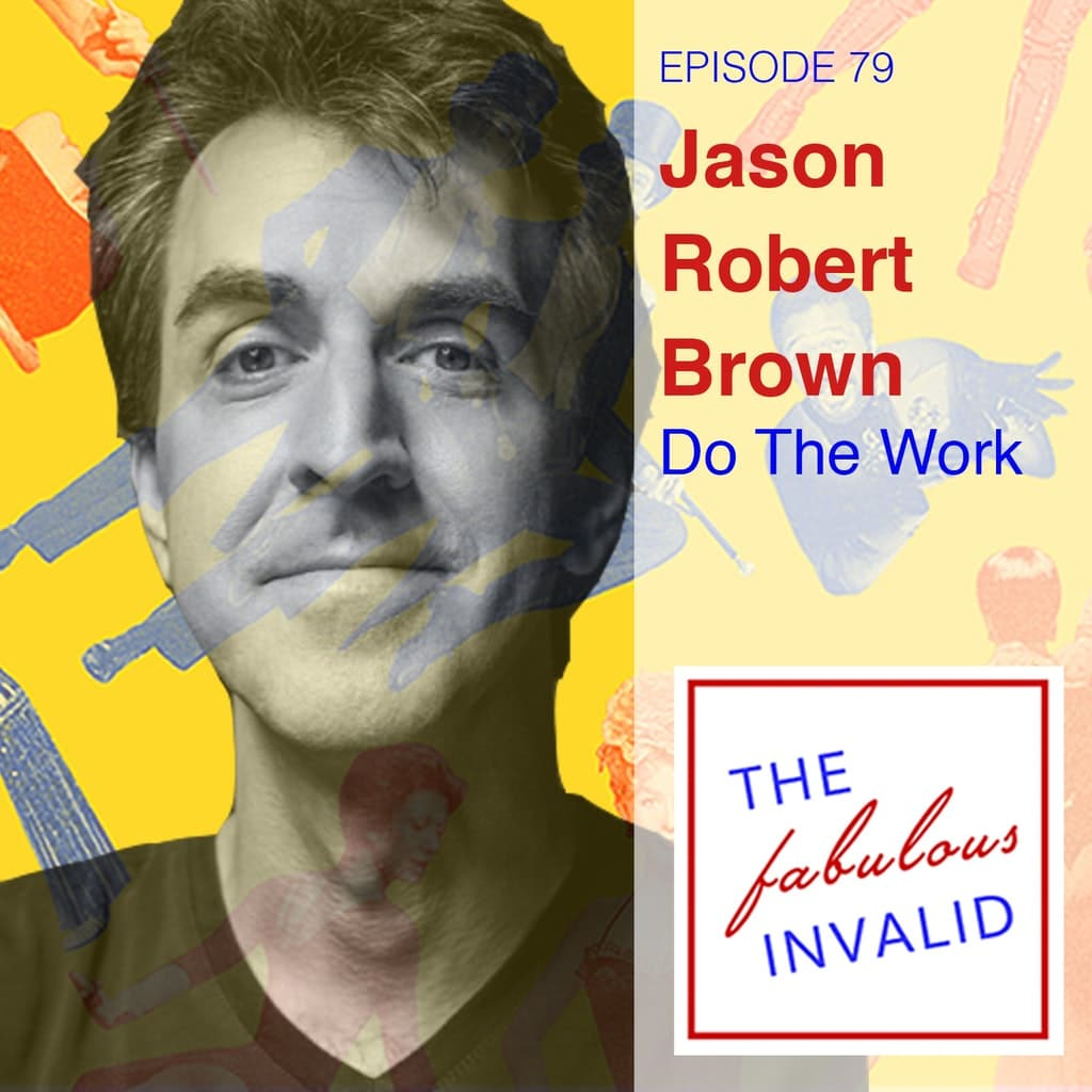 The Fabulous Invalid - Episode 79: Jason Robert Brown: Do The Work