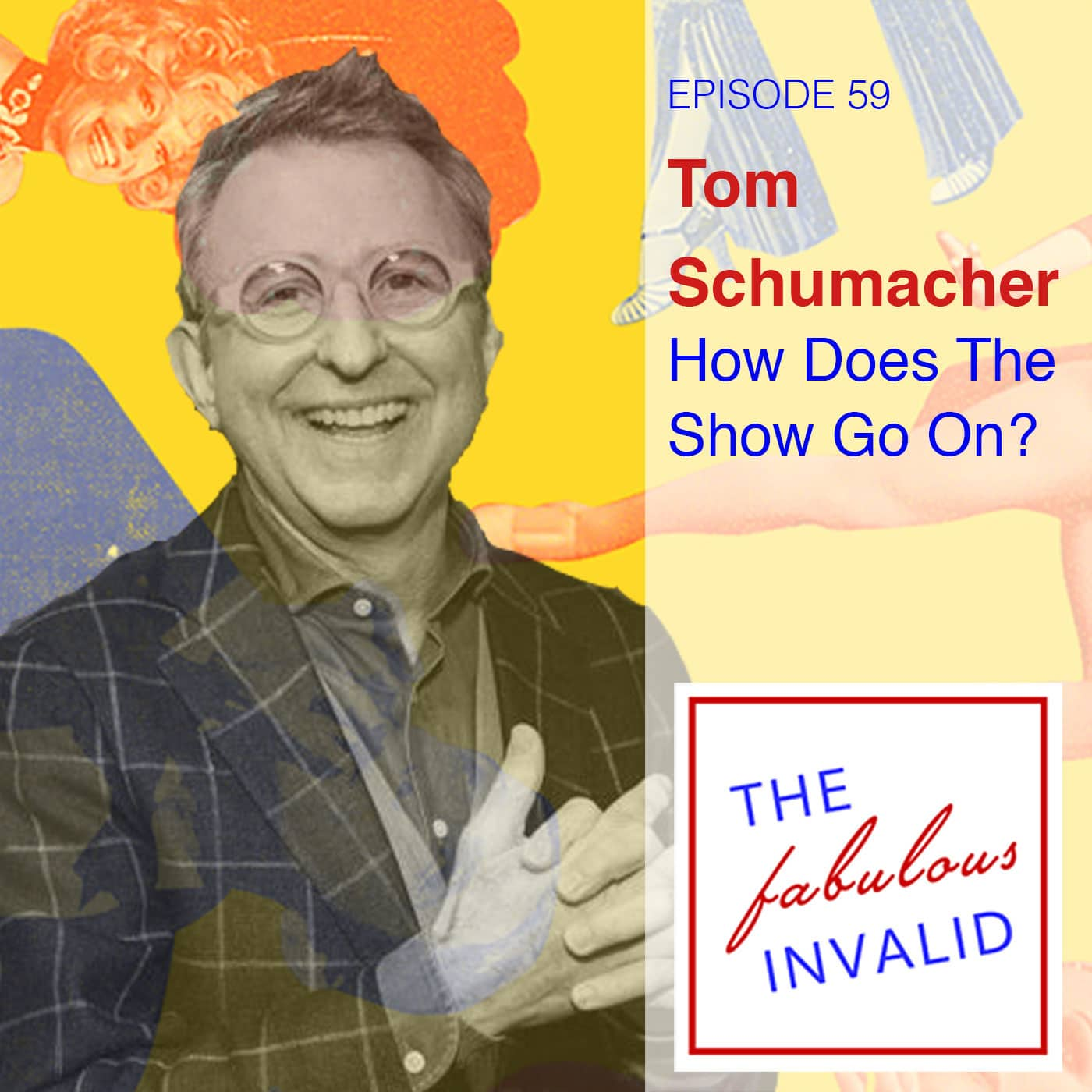 The Fabulous Invalid Episode 59 Tom Schumacher