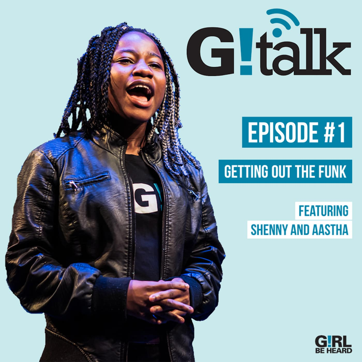 GIRL BE HEARD G!TALK Episode 1 Getting Out The Funk