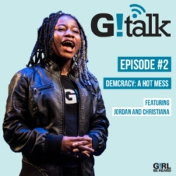 GIRL BE HEARD G!TALK Episode 2 Democracy: A Hot Mess