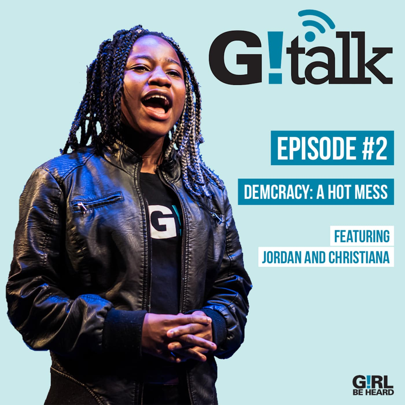 GIRL BE HEARD G!TALK Episode 2 Democracy: A Hot Mess