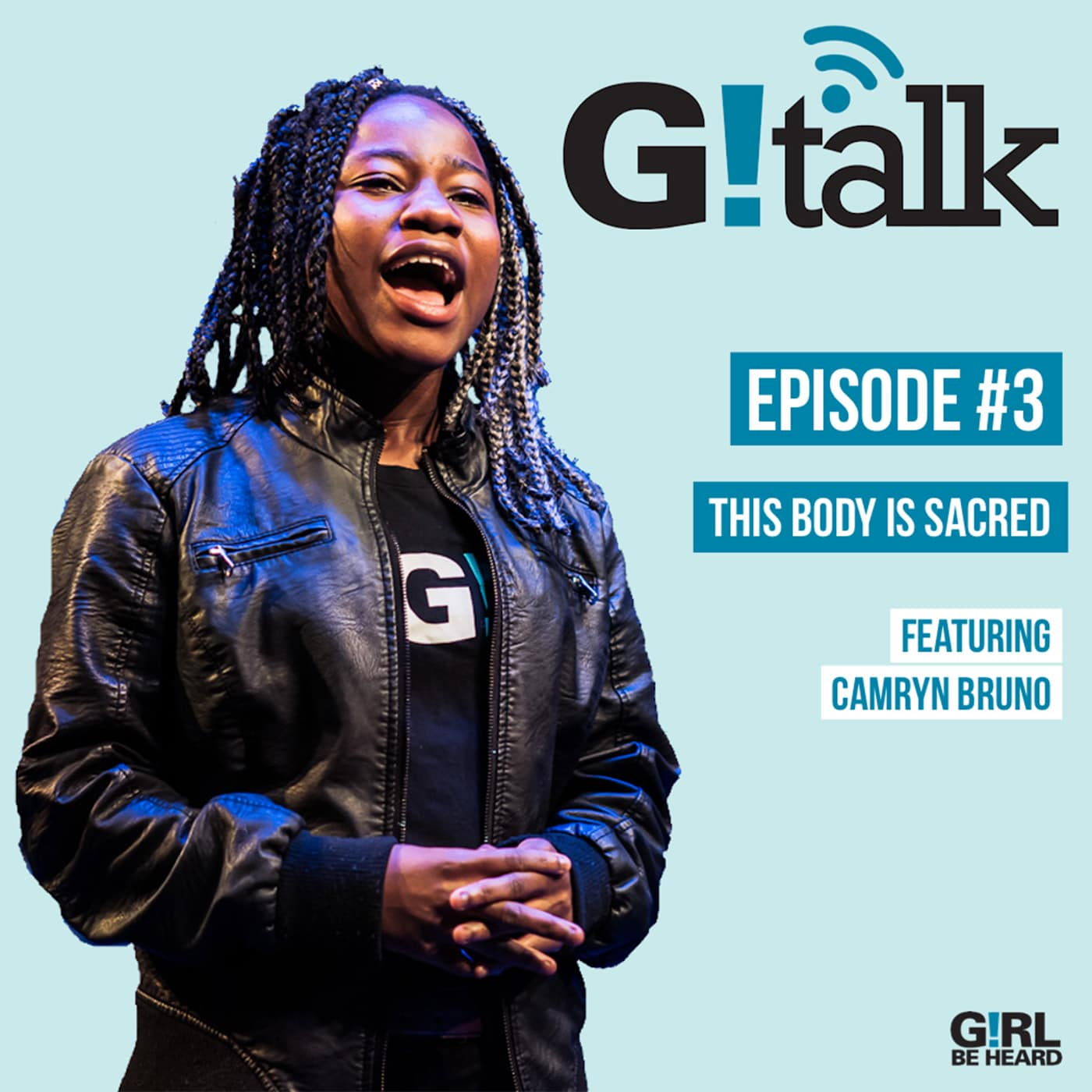 GIRL BE HEARD G!TALK Episode 3 The Body Is Sacred