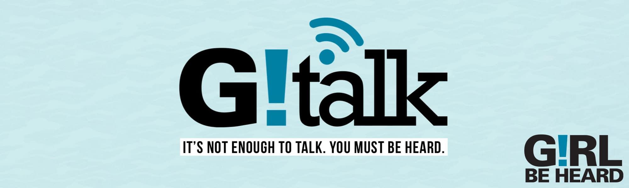 G!RL BE HEARD's G!Talk - GIRL BE HEARD GTALK