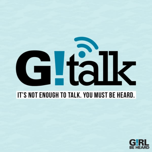 G!RL BE HEARD's G!Talk - GIRL BE HEARD GTALK