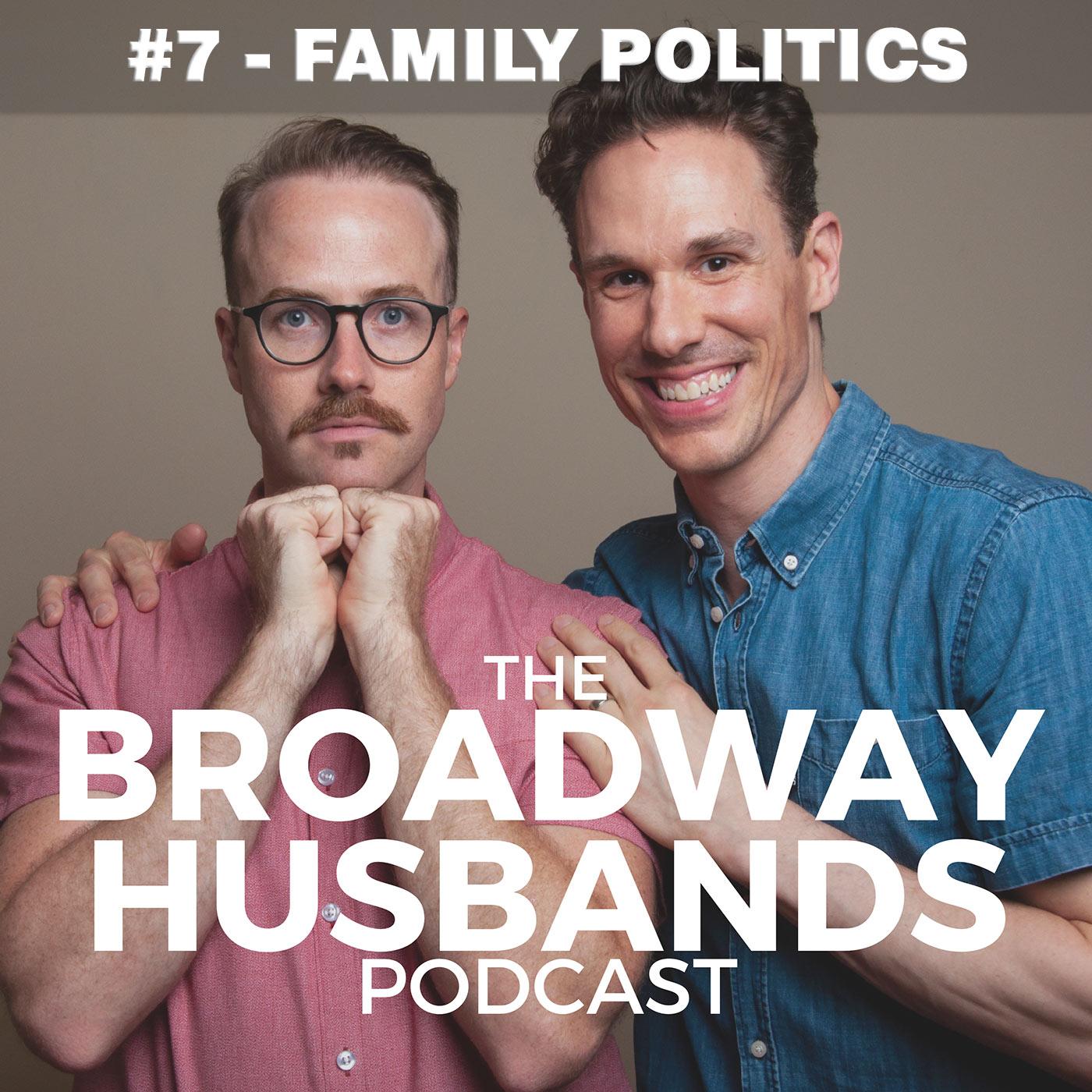 Broadway Husbands Stephen Hanna, Bret Shuford Episode 7 - Family Politics