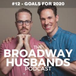 The Broadway Husbands Episode 12 Goals for 2020