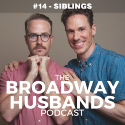 The Broadway Husbands Podcast #14 - Siblings