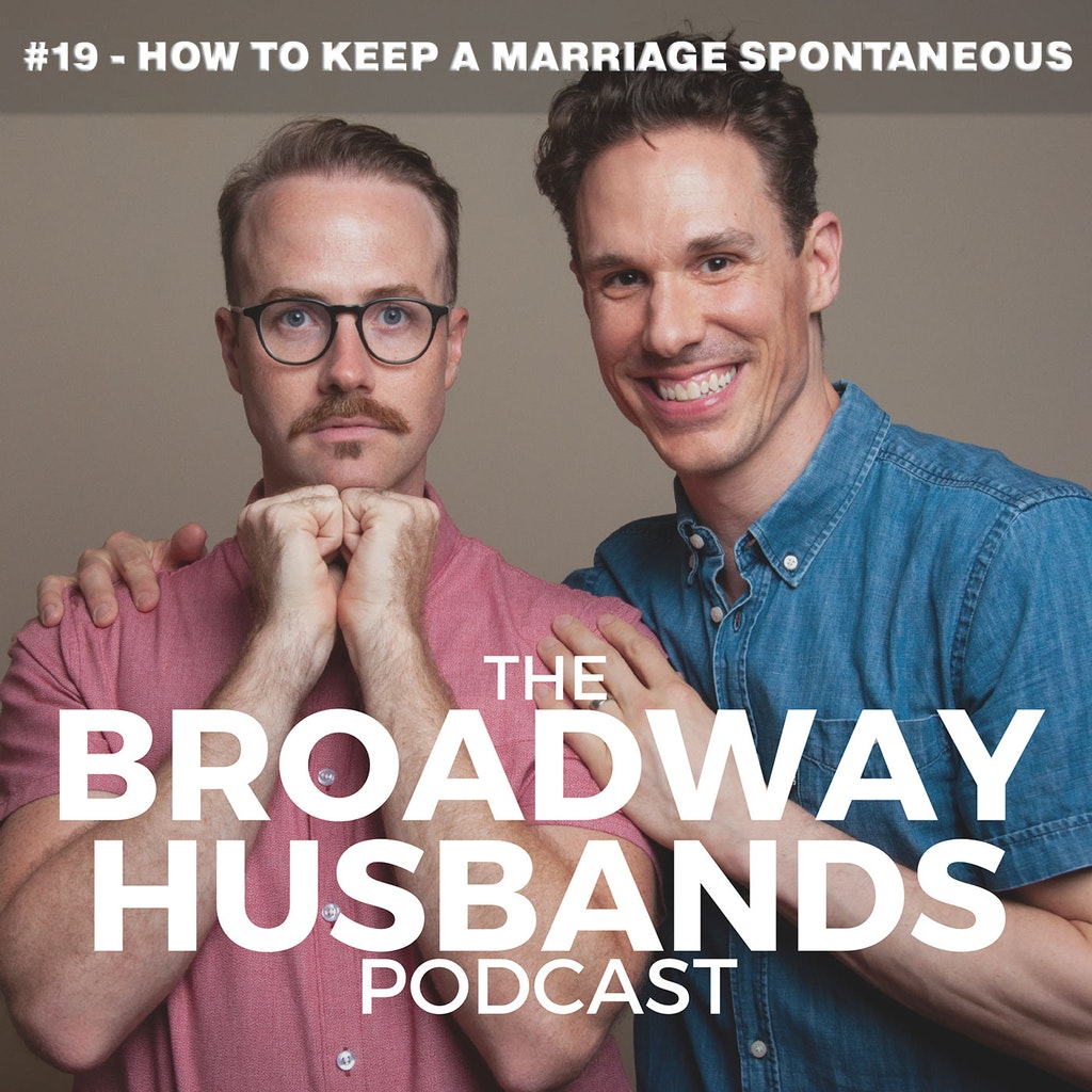 The Broadway Husbands Podcast - #19 - How to Keep a Marriage Spontaneous