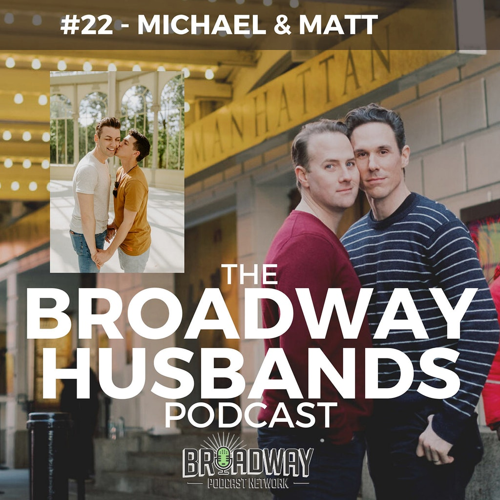 The Broadway Husbands Podcast - #22 - Long Distance Dating with Michael Lindsay & Matthew Schueller