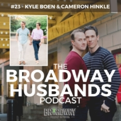 The Broadway Husbands Podcast - #23 - Talking Money with Kyle Boen & Cameron Hinkle