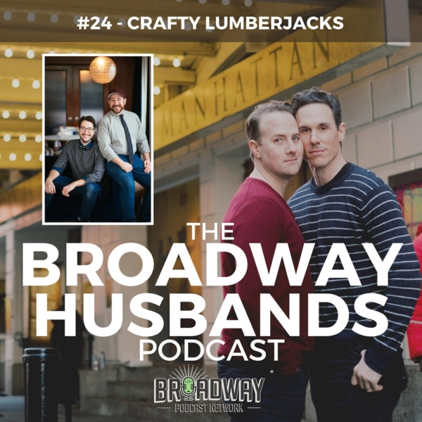 The Broadway Husbands Podcast - #24 - How Do I Know if He Really Loves Me? with the Crafty Lumberjacks