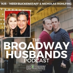The Broadway Husbands Podcast - #26 - Blended Family Life with Heidi Blickenstaff & Nicholas Rohlfing