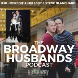 The Broadway Husbands Podcast - #30 - Feather Duster and the Beast with Meredith Inglesby and Steve Blanchard