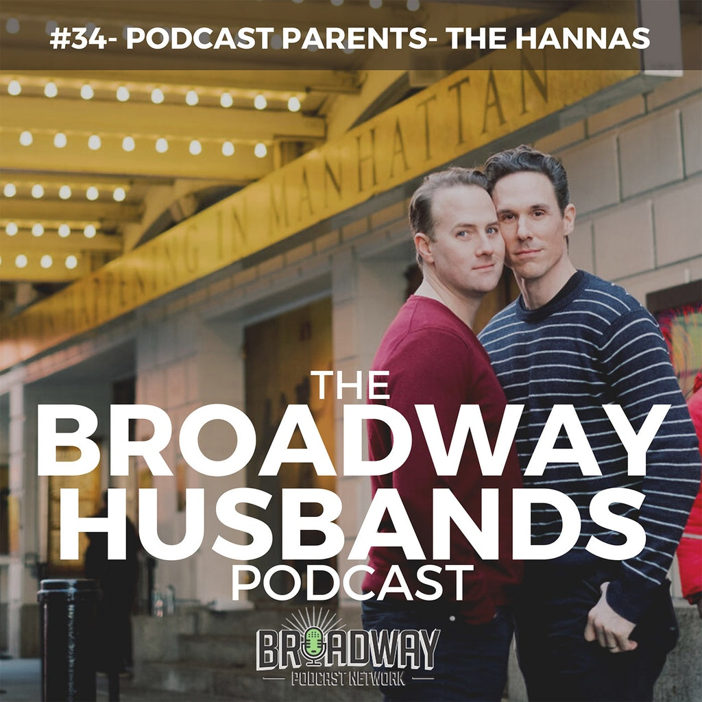 The Broadway Husbands Podcast - #34 - Podcast Parents - The Hannas