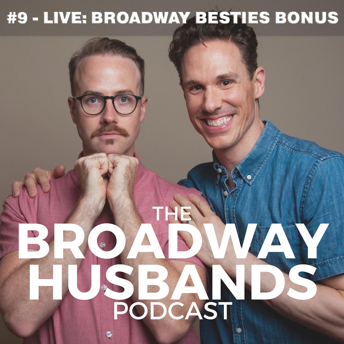 Broadway Husbands Episode 9 Live Broadway Besties Bonus