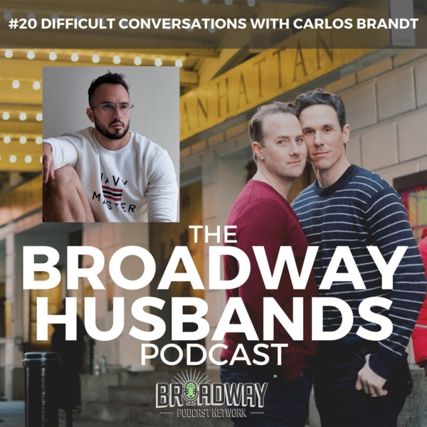 The Broadway Husbands Podcast - #20 - Difficult Conversation with Carlos Brandt