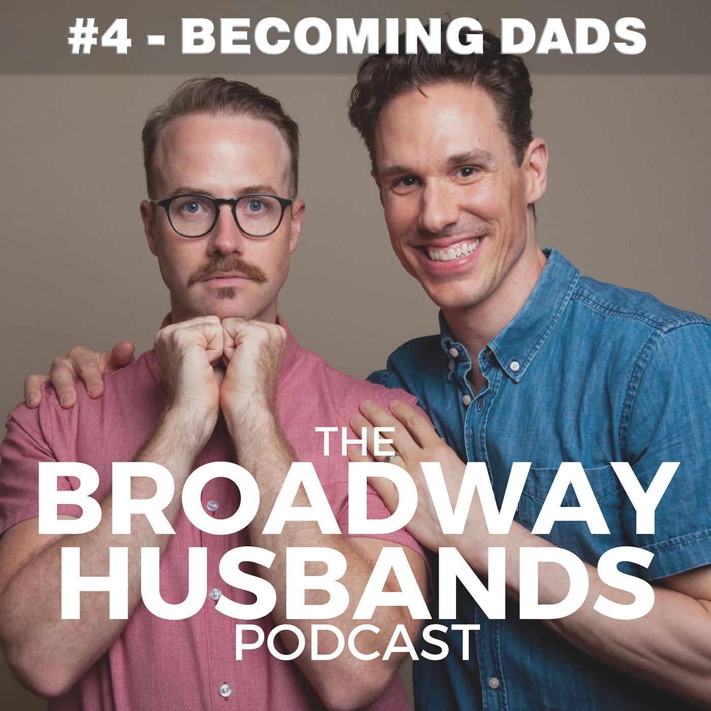 Broadway Husbands Episode 4 Becoming Dads