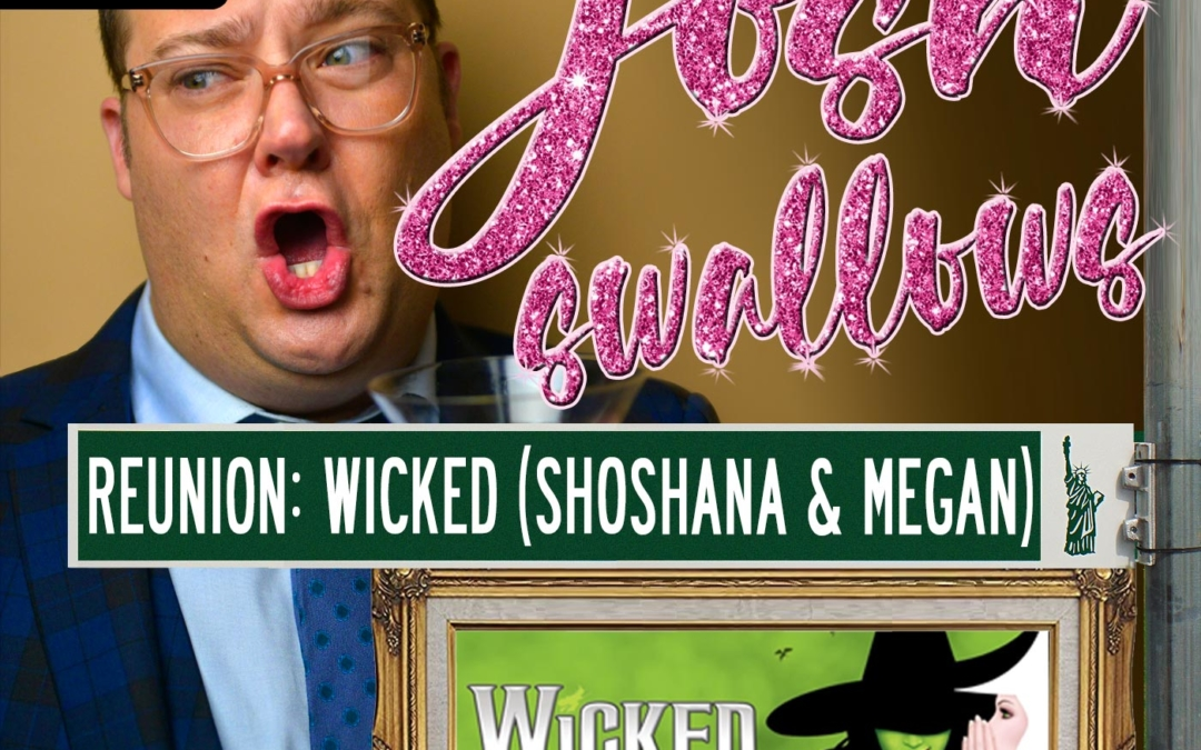 Josh Swallows WICKED: Shoshana Bean & Megan Hilty