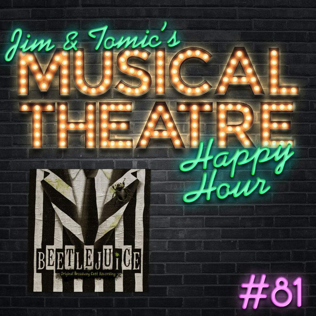 Jim and Tomic's Musical Theatre Happy Hour - Happy Hour #81: Podcast for the Recently Deceased - 'Beetlejuice'