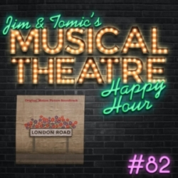 Jim and Tomic's Musical Theatre Happy Hour - Happy Hour #82: Verbatim Podcasting - 'London Road'